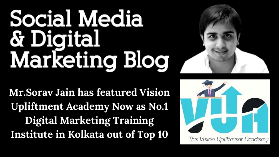 Mr.Sorav Jain has featured Vision Upliftment Academy Now as No.1 Digital Marketing Training Institute in Kolkata out of Top 10