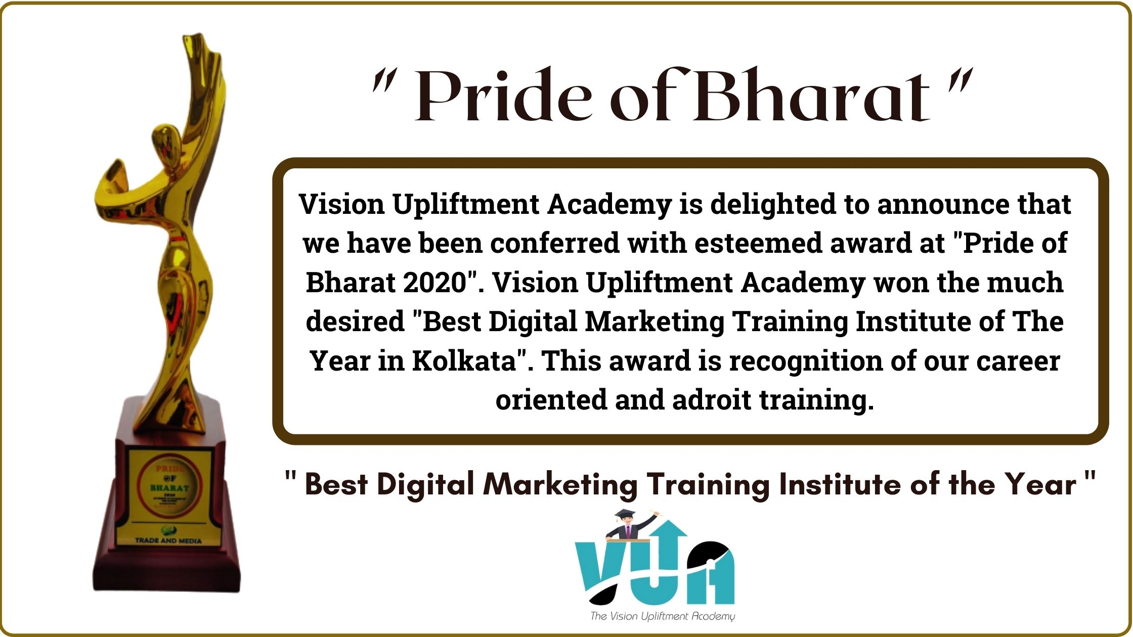 Vision Upliftment Academy is delighted to announce that we have been conferred with esteemed award at _Pride of Bharat 2020_. Vision Upliftment Academy won the much desired _Best Digital Marketing Training In (1)